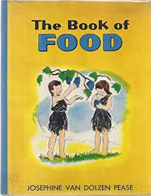 THE BOOK OF FOOD: A PICTURE STORY: Pease, Josephine van Dolzen