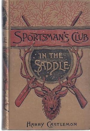 THE SPORTSMAN'S CLUB IN THE SADDLE: Castlemon, Harry