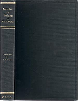 SPEECHES AND WRITINGS OF WM.H. WALLACE: Wallace, Wm. H.