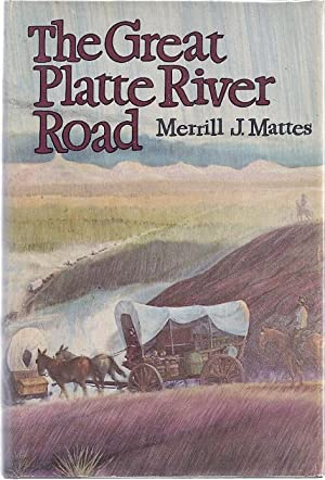 THE GREAT PLATTE RIVER ROAD: THE COVERED WAGON MAINLINE VIA FORT: Mattes, Merrill