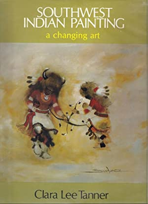SOUTHWEST INDIAN PAINTING; A CHANGING ART: Tanner, Clara Lee