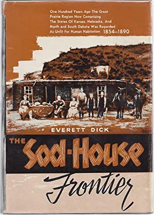 THE SOD-HOUSE FRONTIER 1854-1890: Dick, Everett