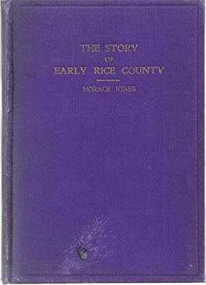 THE STORY OF EARLY RICE COUNTY: Jones, Horace