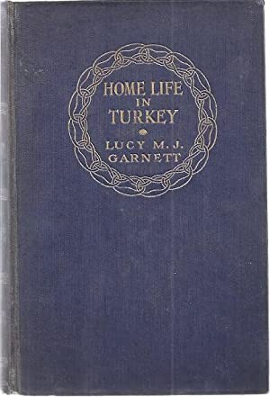 HOME LIFE IN TURKEY: Garnett, Lucy M.