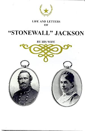 LIFE AND LETTERS OF GENERAL THOMAS J. JACKSON (STONEWALL JACKSON): Jackson, Mary Anna