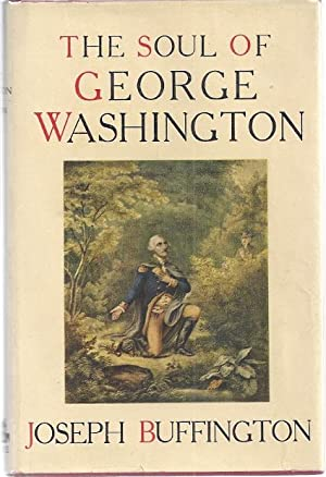 THE SOUL OF GEORGE WASHINGTON: AN OVERLOOKED SIDE OF HIS CHARACTER.: Buffington, Joseph