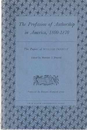 THE PROFESSION OF AUTHORSHIP IN AMERICA, 1800-1870: Bruccoli, Matthew, ed.