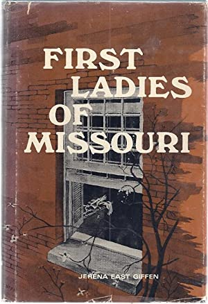 FIRST LADIES OF MISSOURI: THEIR HOMES AND THEIR FAMILIES: Giffen, Jerena East