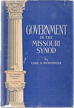 GOVERNMENT IN THE MISSOURI SYNOD: THE GENESIS OF DECENTRALIZED GOVERNM: Mundinger, Carl S.