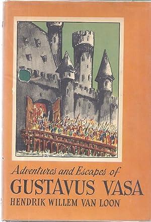 ADVENTURES AND ESCAPES OF GUSTAVUS VASA: Van Loon, Hendrik Willem