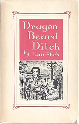 DRAGON BEARD DITCH; A PLAY IN THREE ACTS: Lao Sheh