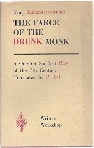 THE FARCE OF THE DRUNK MONK; A 1-ACT SANSKRIT PLAY OF THE 7TH CENTURY: Mahendra-varman, Raja