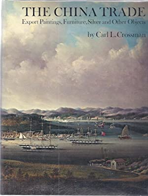 THE CHINA TRADE: EXPORT PAINTINGS, FURNITURE, SILVER & OTHER OBJECTS.: Crossman, Carl L.