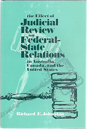 THE EFFECT OF JUDICIAL REVIEW ON FEDERAL-STATE RELATIONS IN AUSTRALIA,: Johnston, Richard
