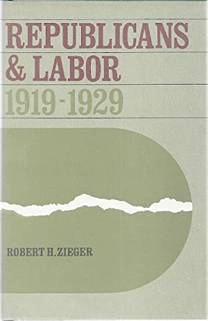 REPUBLICANS AND LABOR 1919-1929: Zieger, Robert H.