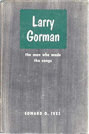 LARRY GORMAN; THE MAN WHO MADE THE SONGS: Ives, Edward