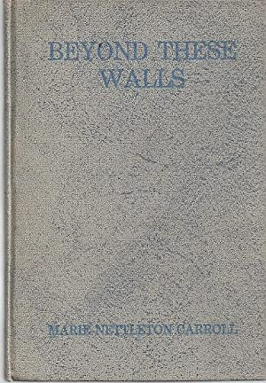 BEYOND THESE WALLS; COMPLETE COLLECTION OF POEMS: Carroll, Marie Nettleton