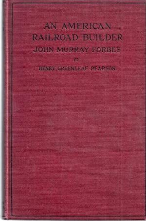 AN AMERICAN RAILROAD BUILDER; JOHN MURRAY FORBES: Pearson, Henry Greenleaf