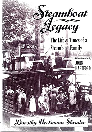 STEAMBOAT LEGACY; THE LIFE & TIMES OF A STEAMBOAT FAMILY: Shrader, Dorothy Heckmann
