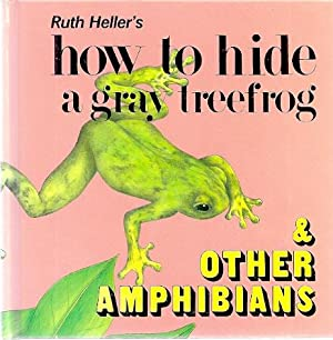 HOW TO HIDE A GRAY TREEFROG & OTHER AMHIBIANS: Heller, Ruth