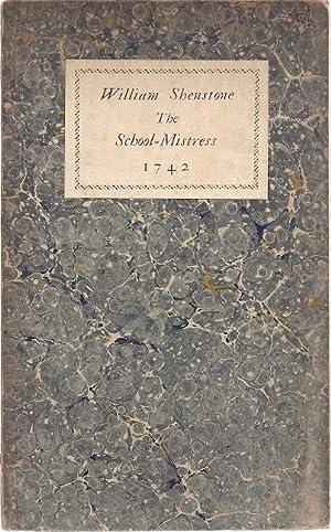 THE SCHOOL-MISTRESS, A POEM 1742: Shenstone, William