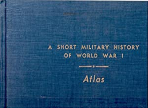 A SHORT MILITARY HISTORY OF WORLD WAR I. ATLAS: Stamps, T.D.