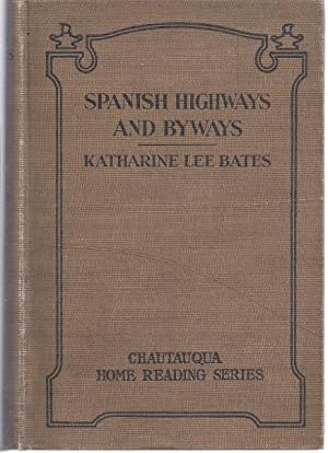 SPANISH HIGHWAYS AND BYWAYS: Bates, Katharine Lee