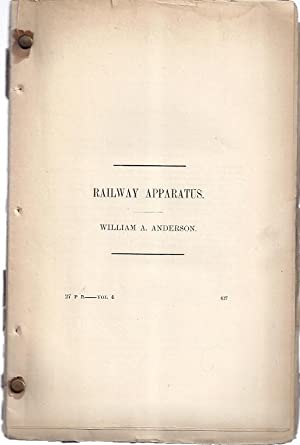 REPORT ON RAILWAY APPARATUS AND MEANS OF TRANSPORTATION: Anderson, William A.