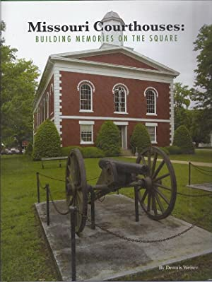 MISSOURI COURTHOUSES; BUILDING MEMORIES ON THE SQUARE: Weiser, Dennis