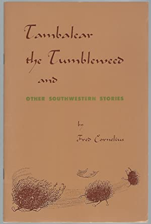 TAMBALEAR THE TUMBLEWEED AND OTHER SOUTHWESTERN STORIES: Cornelius, Fred