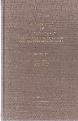 MEMOIRS OF J.M. GIBSON; TERRORS OF THE CIVIL WAR AND RECONSTRUCTION: Gibson, J.M.