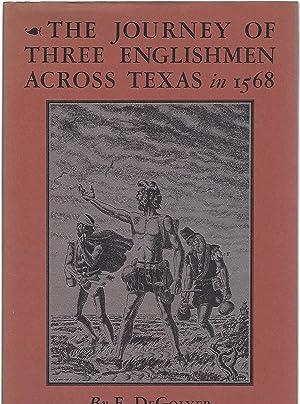 THE JOURNEY OF THREE ENGLISHMEN ACROSS TEXAS IN 1568: DeGolyer, E.