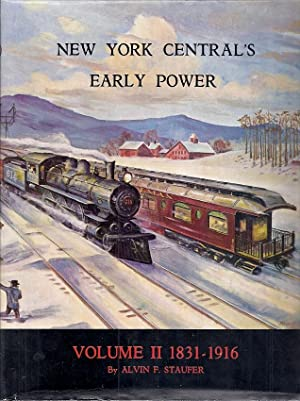 NEW YORK CENTRAL'S EARLY POWER. Volume II 1831 To 1916: Staufer, Alvin