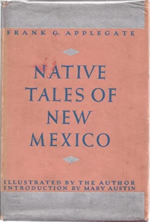 NATIVE TALES OF NEW MEXICO: Applegate, Frank G.
