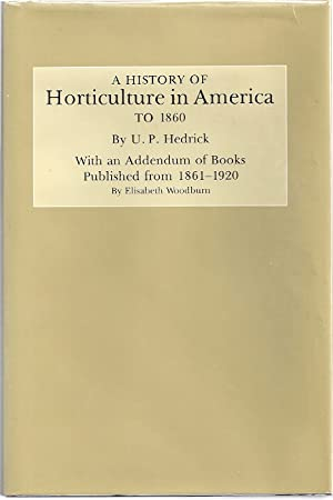 A HISTORY OF HORTICULTURE IN AMERICA TO 1860: Hedrick, U. P.