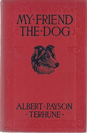 MY FRIEND THE DOG: Terhune, Albert Payson