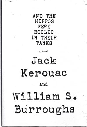 AND THE HIPPOS WERE BOILED IN THEIR TANKS: Burroughs, William and Jack Kerouac