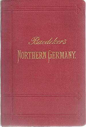 NORTHERN GERMANY AS FAR AS THE BAVARIAN AND AUSTRIAN FRONTIERS WITH: Baedeker, Karl