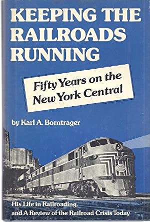 KEEPING THE RAILROADS RUNNING; FIFTY YEARS ON: Borntrager, Karl