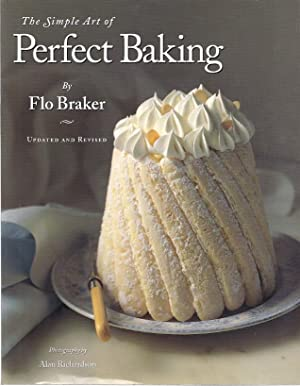THE SIMPLE ART OF PERFECT BAKING: Braker, Flo
