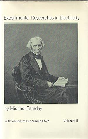 EXPERIMENTAL RESEARCHES IN ELECTRICITY. VOLUME III: Faraday, Michael