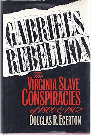 GABRIEL'S REBELLION: THE VIRGINIA SLAVE CONSPIRACIES OF 1800 AND 1802.: Egerton, Douglas