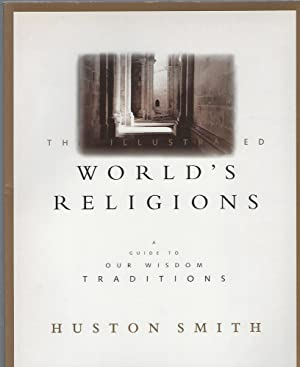 THE ILLUSTRATED WORLD'S RELIGIONS; A GUIDE TO: Smith, Huston