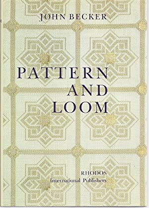 PATTERN AND LOOM: A PRACTICAL STUDY OF THE DEVELOPMENT OF WEAVING: Becker, John