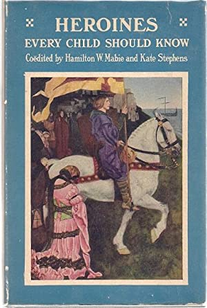 HEROINES THAT EVERY CHILD SHOULD KNOW: Mabie, Hamilton Wright