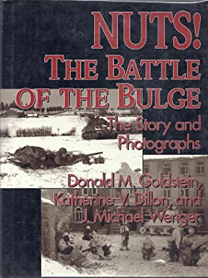 NUTS! THE BATTLE OF THE BULGE: Goldstein, Donald M.