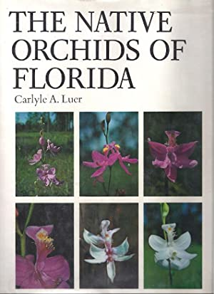 THE NATIVE ORCHIDS OF FLORIDA: Luer, Carlyle
