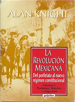 LA REVOLUCION MEXICANA; DEL PORFIRIATO AL NUEVO REGIMEN CONSTITUCIONAL: Knight, Alan