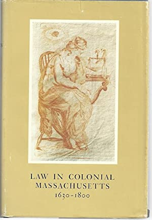 LAW IN COLONIAL MASSACHUSETTS 1630-1800: Coquillette, Daniel R.