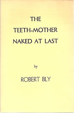 THE TEETH-MOTHER NAKED AT LAST: Bly, Robert